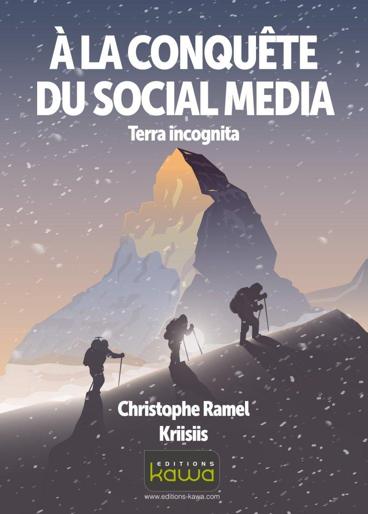 5 livres à lire sur les réseaux sociaux : À la conquête du Social Media - Terra Incognito de Christophe Ramel (Éditions Kawa)