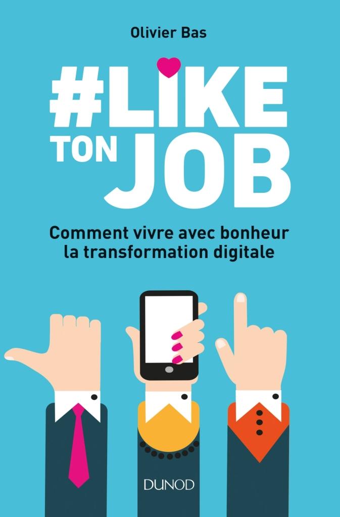 """5 livres à lire sur les réseaux sociaux : """"#Like ton job - Comment vivre avec bonheur la transformation digitale"""" d'Olivier Bas (Édtions Dunod)"""